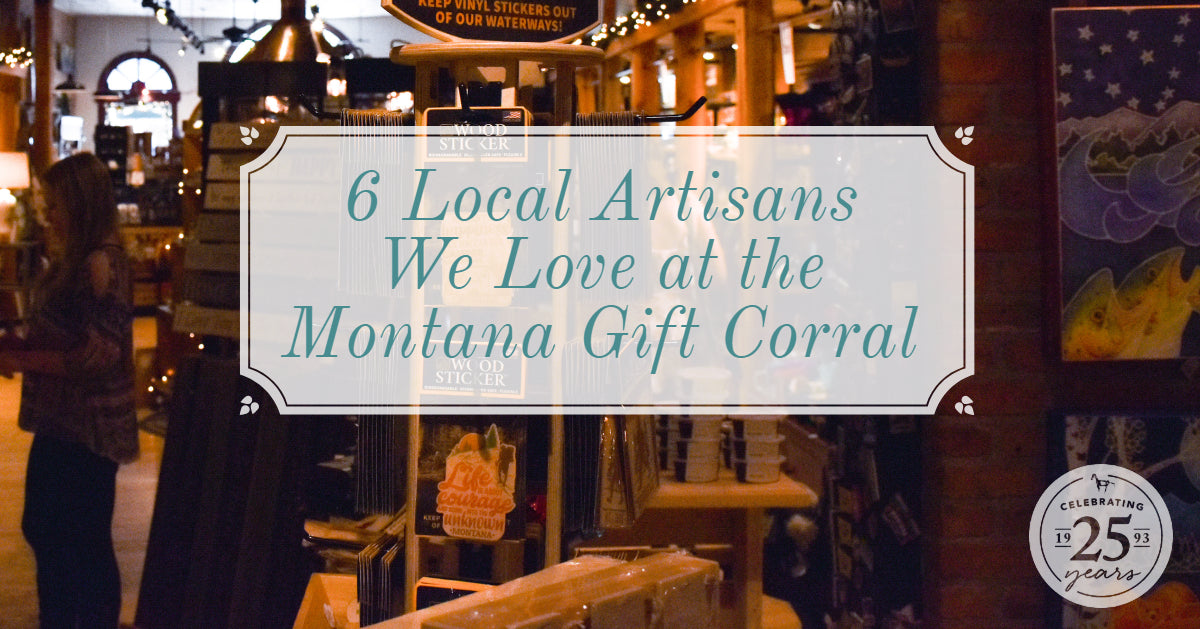 Six Local Artisans We Love at Montana Gift Corral