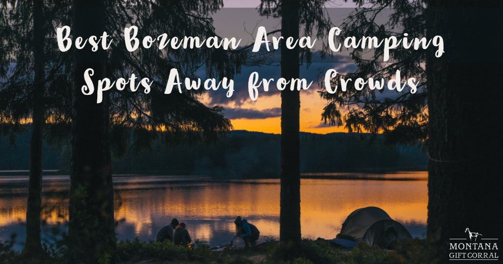 Best Bozeman Area Camping Spots Away from Crowds