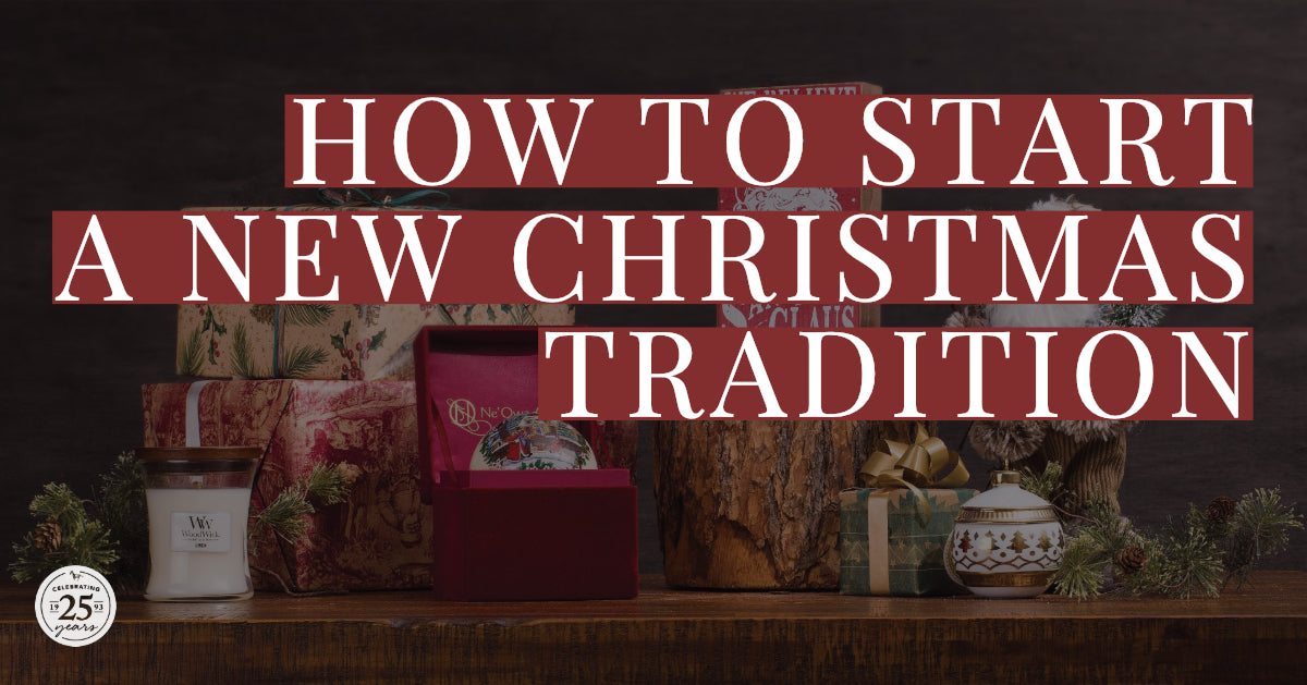 HOW TO START A NEW CHRISTMAS TRADITION