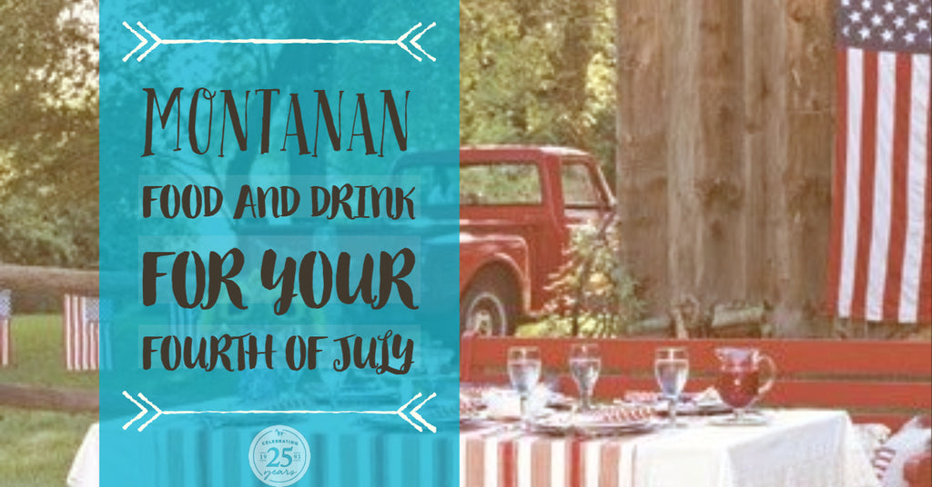 Montanan Food and Drink for Your Fourth of July