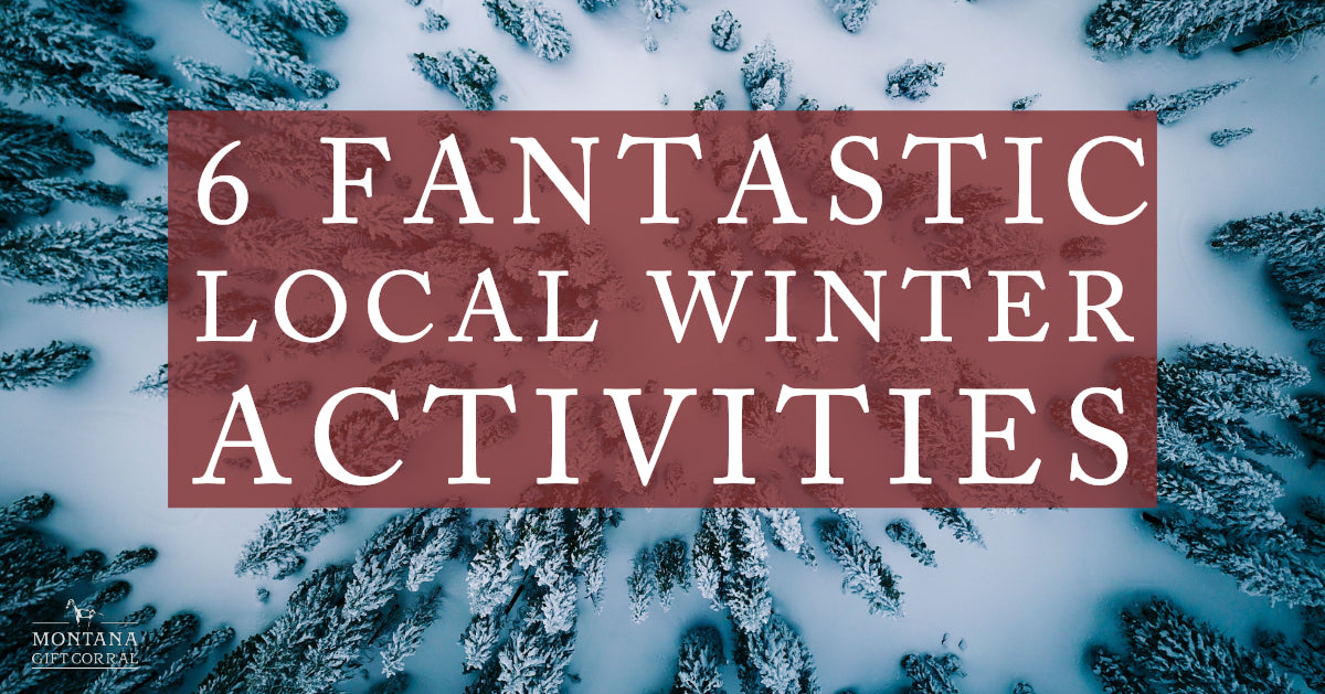 6 Fantastic Local Winter Activities by Montana Gift Corral