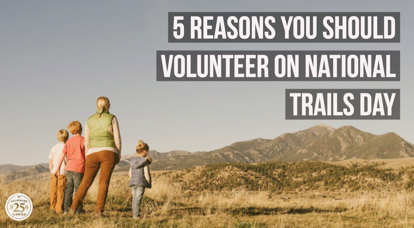 5 Reasons Why You Should Volunteer on National Trails Day