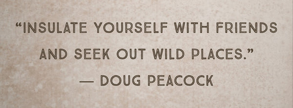 Quote by Montana Novelist Doug Peacock, author of In the Shadow of the Sabertooth on 5 Interesting Montana Writer's at the Montana Gift Corral