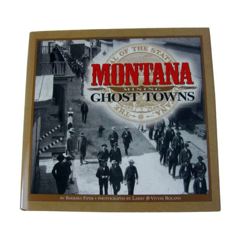 Montana Mining Ghost Towns by Barbara Fifer