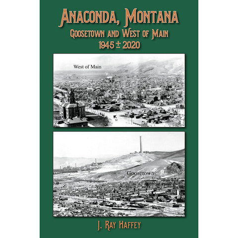 Anaconda, Montana: Goosetown and West of Main by J. Ray Haffey from Farcountry Press at Montana Gift Corral