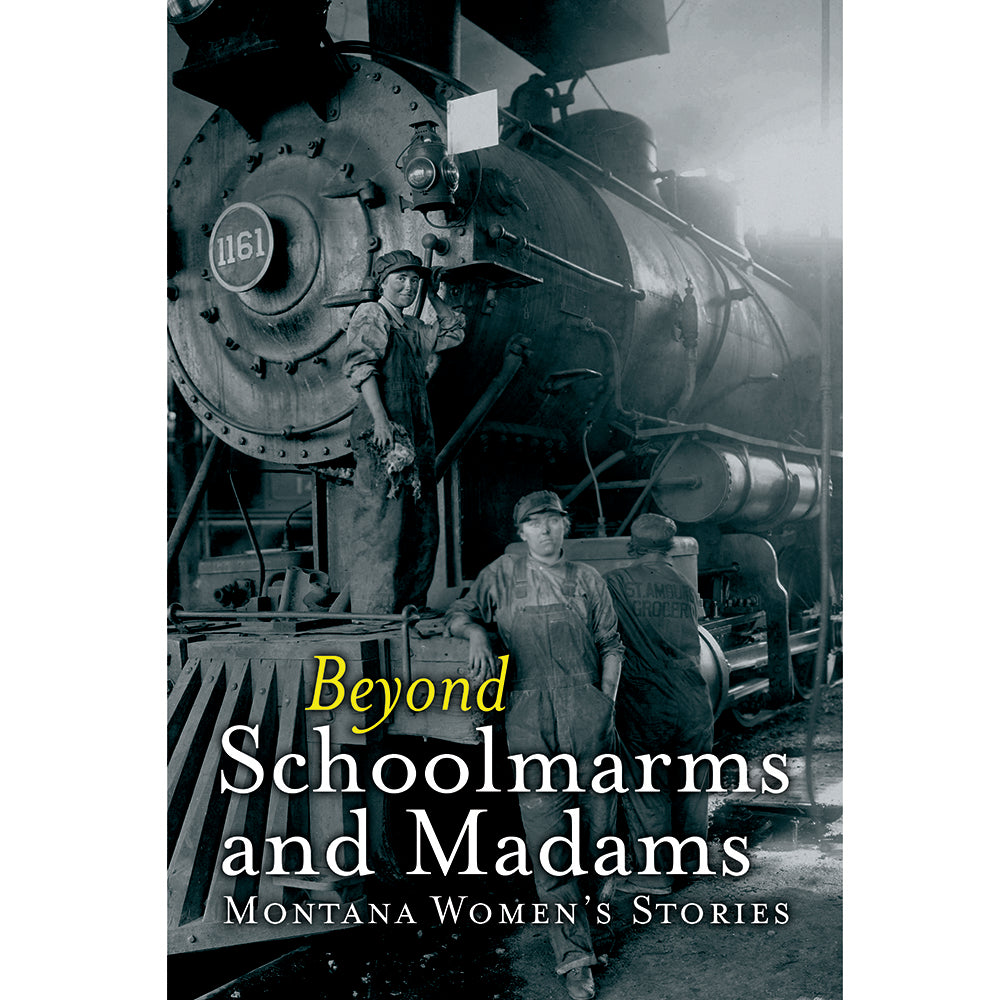 Beyond Schoolmarms and Madams: Montana Women's Stories
