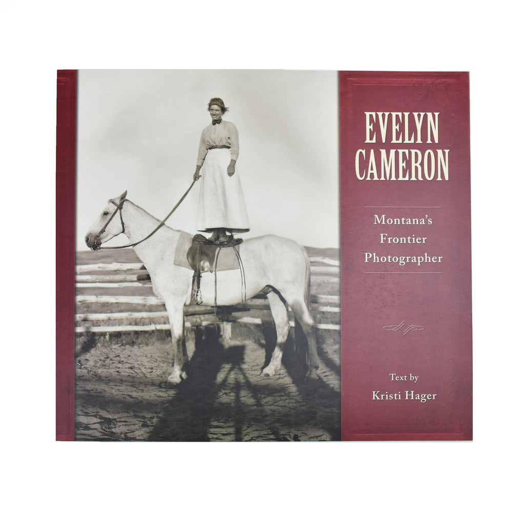 Evelyn Cameron: Montana's Frontier Photographer by Kristi Hager