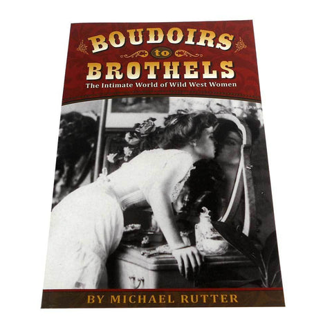 Boudoirs to Brothels- The Intimate World of Wild West Women by Michael Rutter