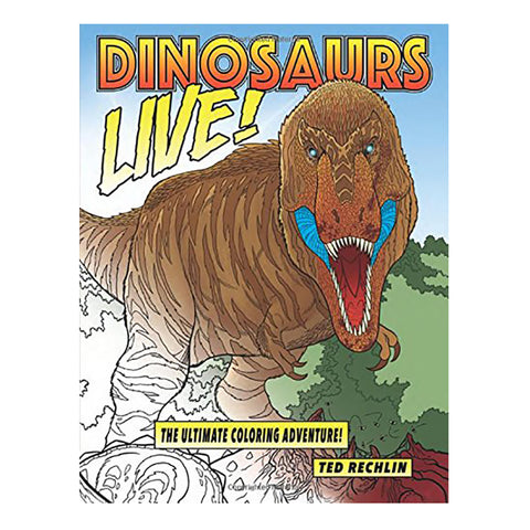 Dinosaurs Live! Coloring Book by Ted Rechlin