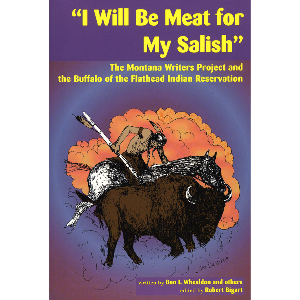 """I Will Be Meat for my Salish"" Interviews from the Flathead Indian Reservation by Bon I. Whealdon and Others from Farcountry Press at Montana Gift Corral"