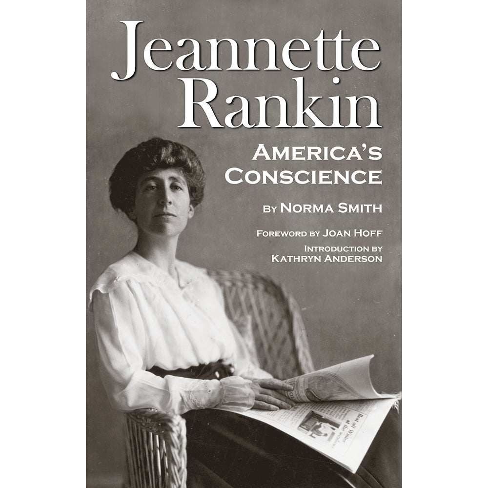 Jeannette Rankin: America's Conscience by Norma Smith from Far Country Press at Montana Gift Corral