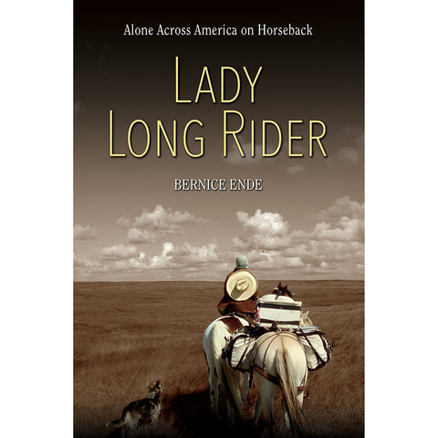 Lady Long Rider: Alone Across America on Horseback by Bernice Ende