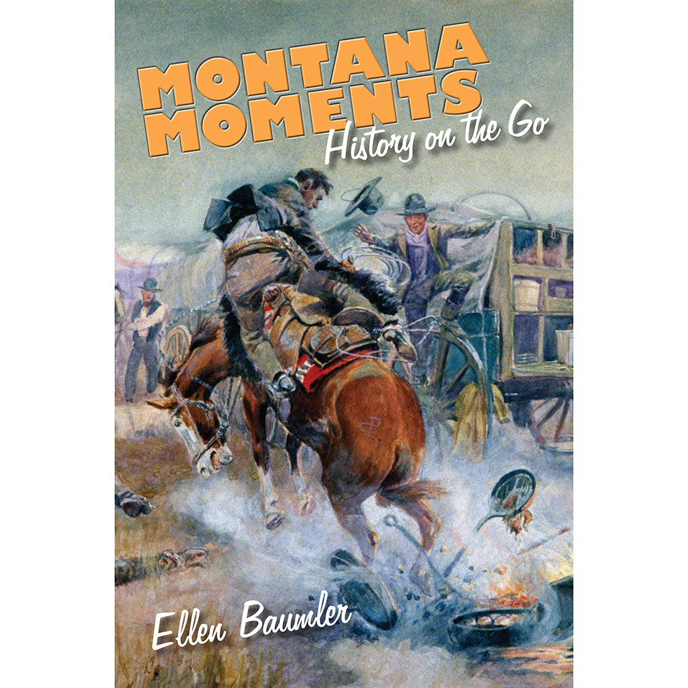 Montana Moments: History on the Go by Ellen Baumler