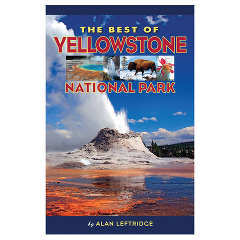 The Best of Yellowstone National Park by Alan Leftridge