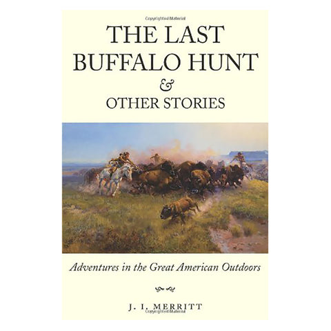 The Last Buffalo Hunt & Other Stories by J. I. Merritt