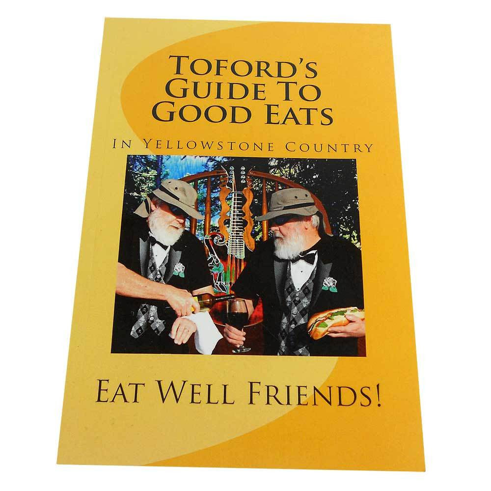 Toford's Guide to Good Eats in Yellowstone Country by Toford Kroshus