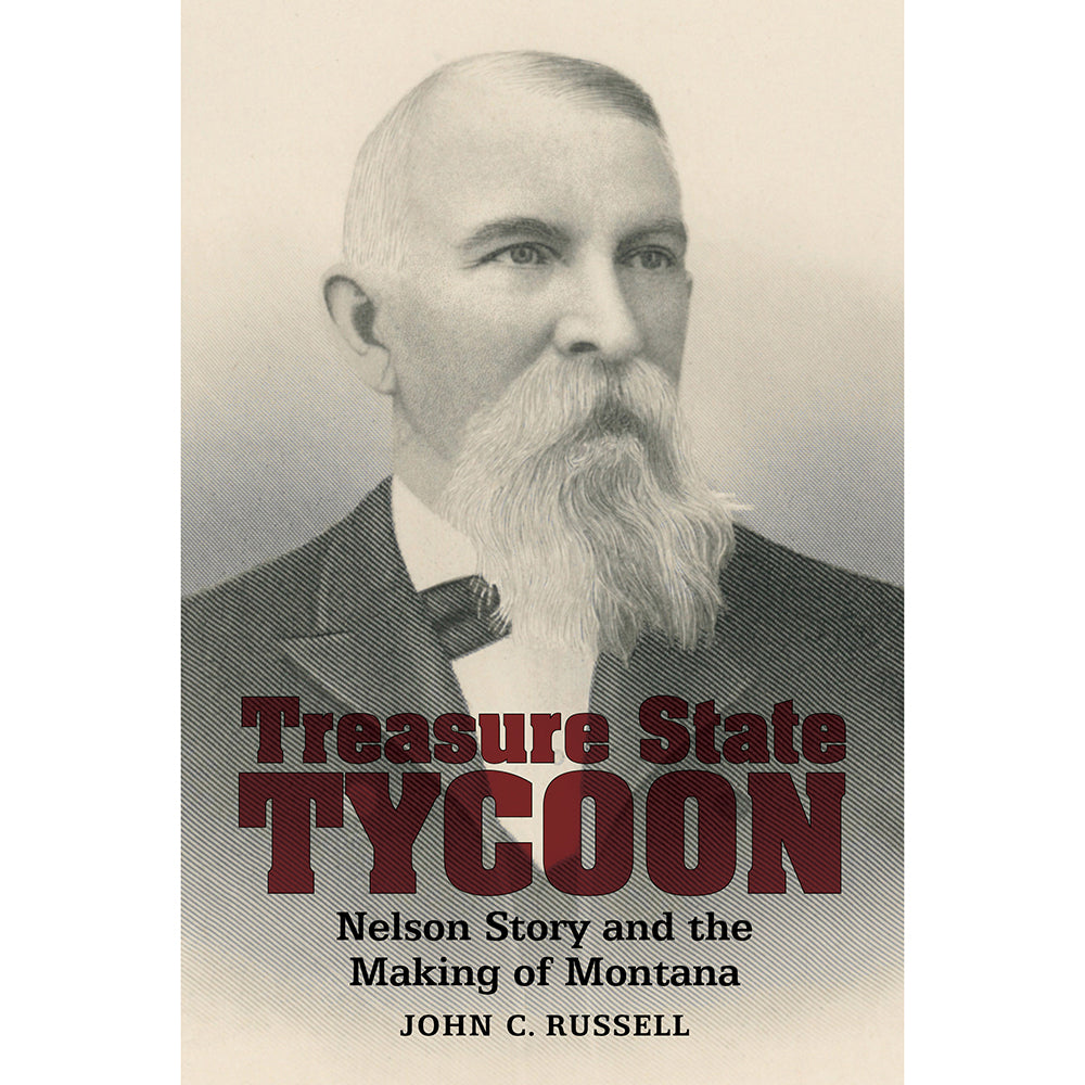 Treasure State Tycoon: Nelson Story and the Making of Montana by John C. Russell from Farcountry Press at Montana Gift Corral