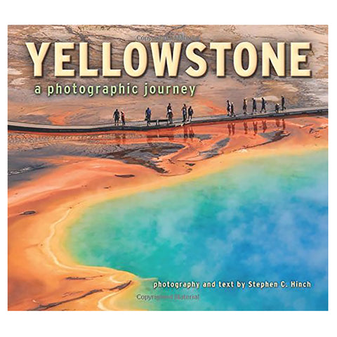 Yellowstone: A Photographic Journey by Stephen C. Hinch
