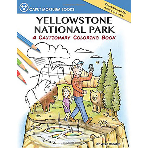 Yellowstone National Park A Cautionary Tale Adult Coloring Book by Andy Robbins