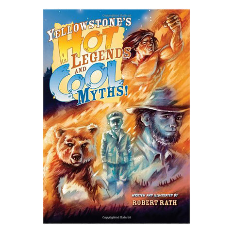 Yellowstone's Hot legends and Cool Myths by Robert Rath