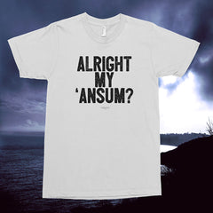 Alright My 'Ansum Cornish dialect short sleeved white T shirt