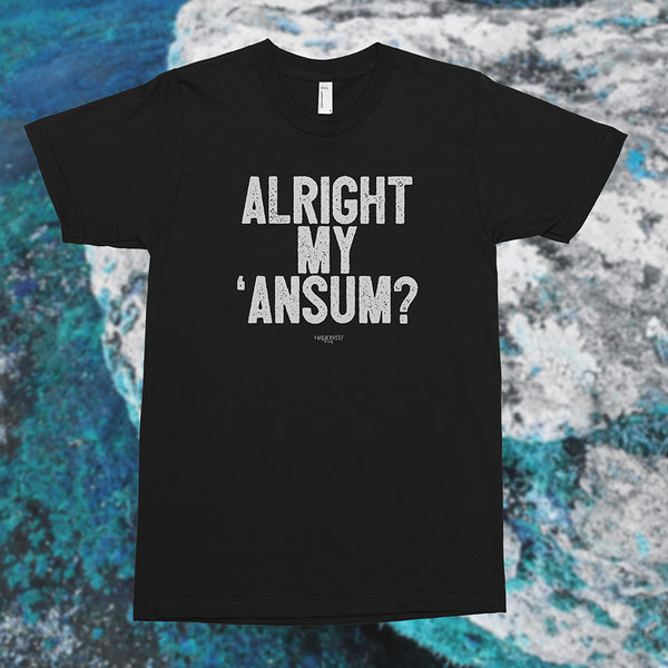 Alright My 'Ansum Cornish dialect short sleeved T shirt