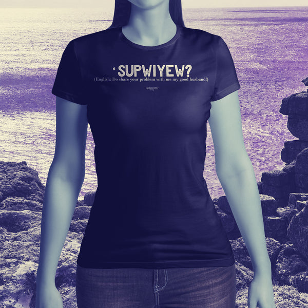 'SUPWIYEW? Cornish dialect Ladies short sleeved T shirt
