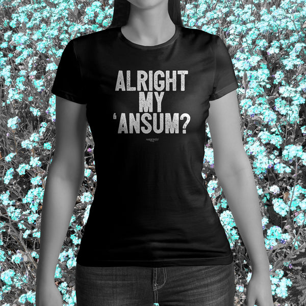Alright My 'Ansum Cornish Dialect Ladies short sleeved T shirt