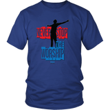 Never Stop The Worship - A Reach.Clothing Exclusive Tee