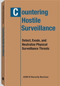 Countering Hostile Surveillance Detect, Evade, and Neutralize Physical Surveillance Threats