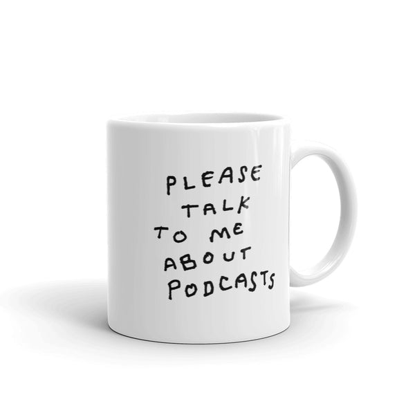Please Talk to Me About Podcasts Mug