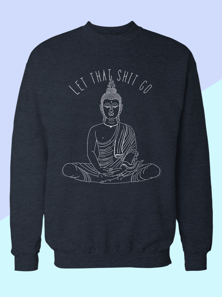 Mens Let That Shit Go Sweatshirt | Funny Yoga Sweatshirt - Clarafornia