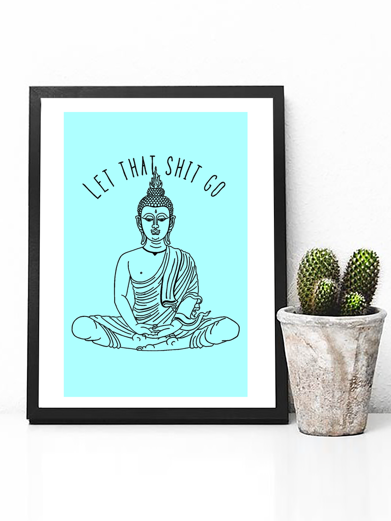 Let That Shit Go Poster Print | Funny Buddha Wall Art - Clarafornia