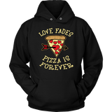 Love Fades Pizza is Forever Shirt