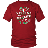 I'm Not Yelling I'm Married To An Italian Shirt