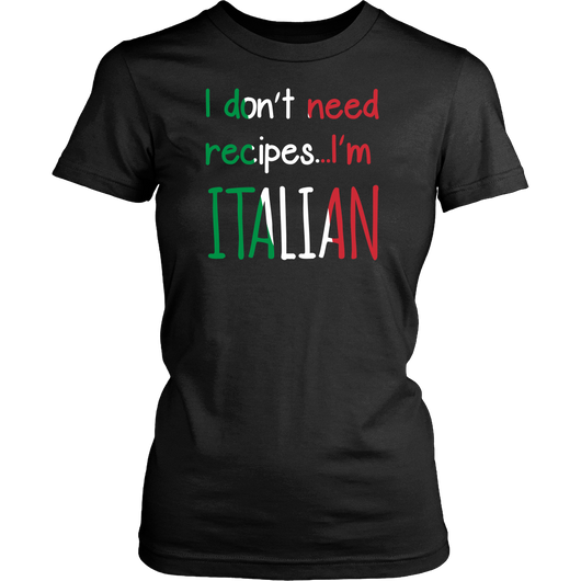 I Don't Need Recipes I'm Italian Shirt