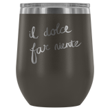 Italian - Sweetness of Doing Nothing Wine Tumbler