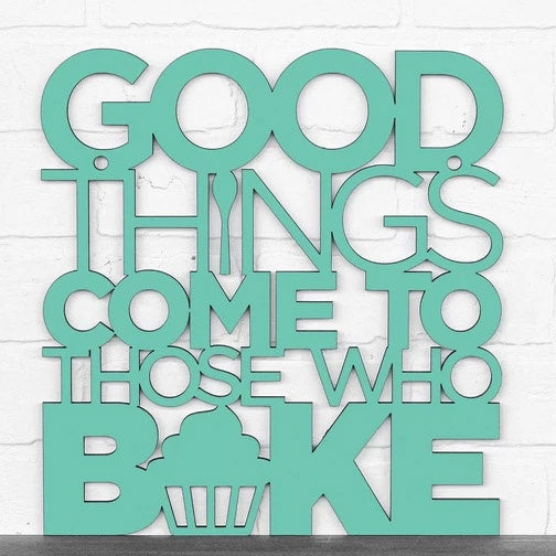 Good Things Come to Those Who Bake-Wood Sign