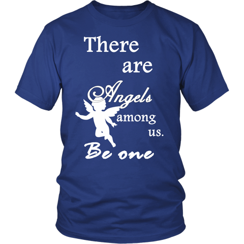 There are Angels among us - Be One #Inspirational T-Shirt Regular and Plus Sizes