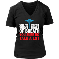 Medical Staff T- Shirt - Well For Someone Who's Short of Breath You Sure Do Talk A LOT -  Great for Nurse's