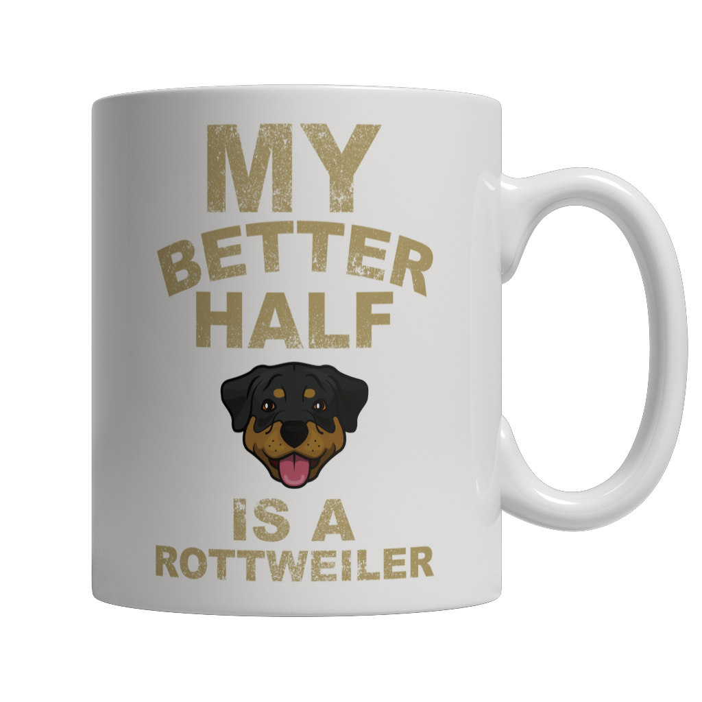Limited Edition - My Better Half is a Rottweiler