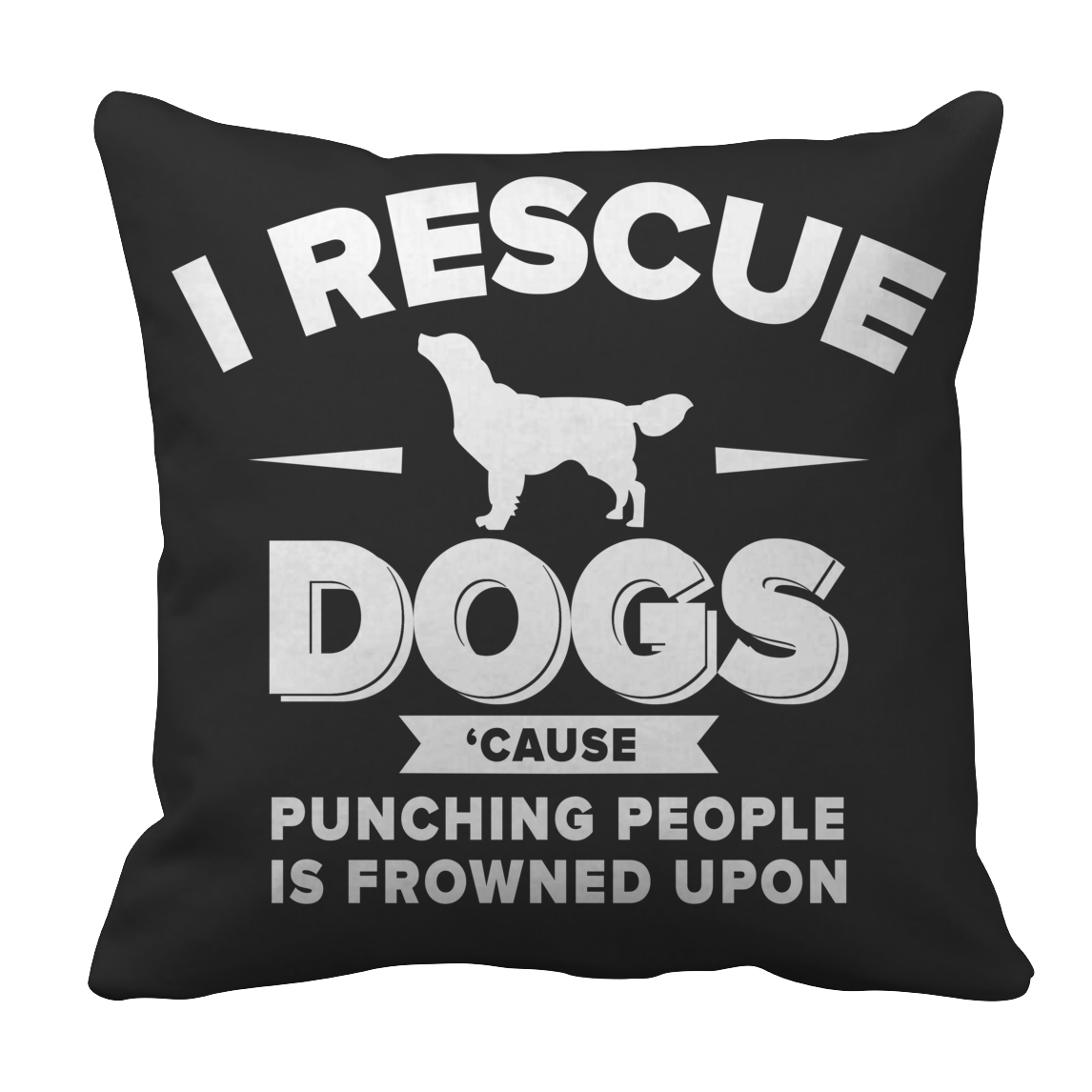 Limited Edition - I Rescue Dogs Cause Punching People Is Frowned Upon Tee