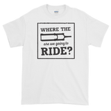 Sayings - Where the Fork are We Going to Ride - Men's Short sleeve t-shirt
