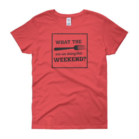 Sayings - What the Fork are we Doing this Weekend - Women's short sleeve t-shirt