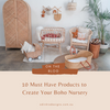 10 Must Have Products to Create Your Boho Nursery