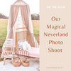 Our Magical Neverland Photo Shoot