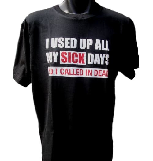 Used Up My Sick Days.. Adults T-Shirt