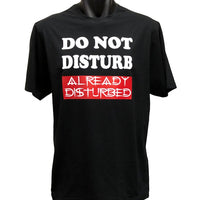 Do Not Disturb Already Disturbed Adults T-Shirt