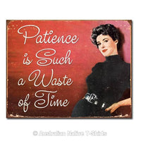 Patience Is a Waste Tin Sign (40.5cm x 31.5cm)