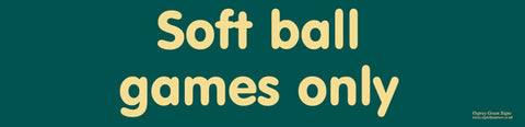 'Soft ball games only' sign